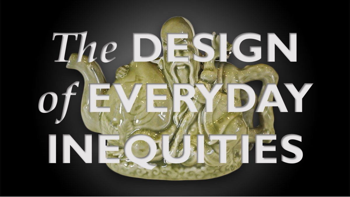 The Design of Everyday Inequities